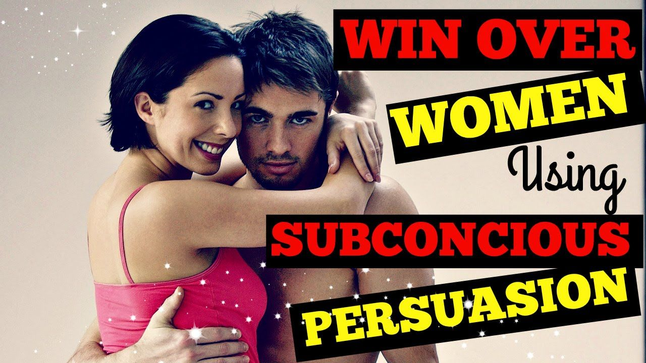 How I Use ✦ Subconscious Persuasion ✦ To Win Over Women
