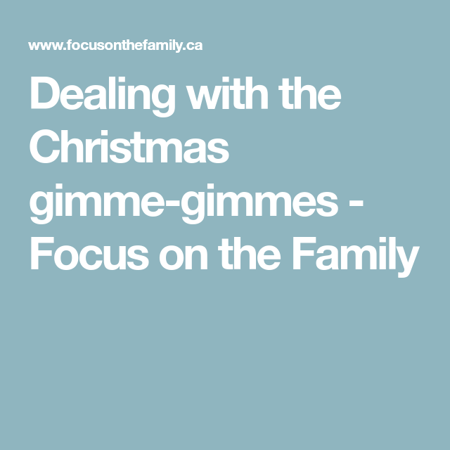 Dealing with the Christmas gimme-gimmes   Christmas ...