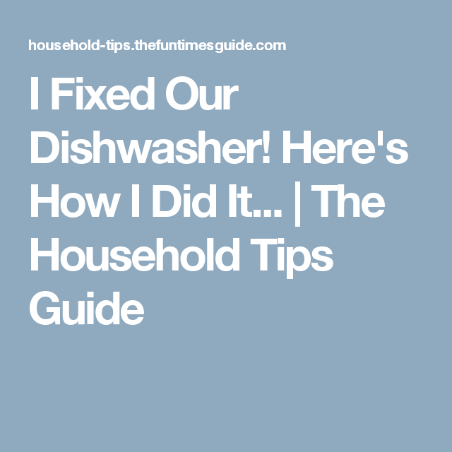 I Fixed Our Dishwasher! Here's How I Did It... | The Household Tips Guide