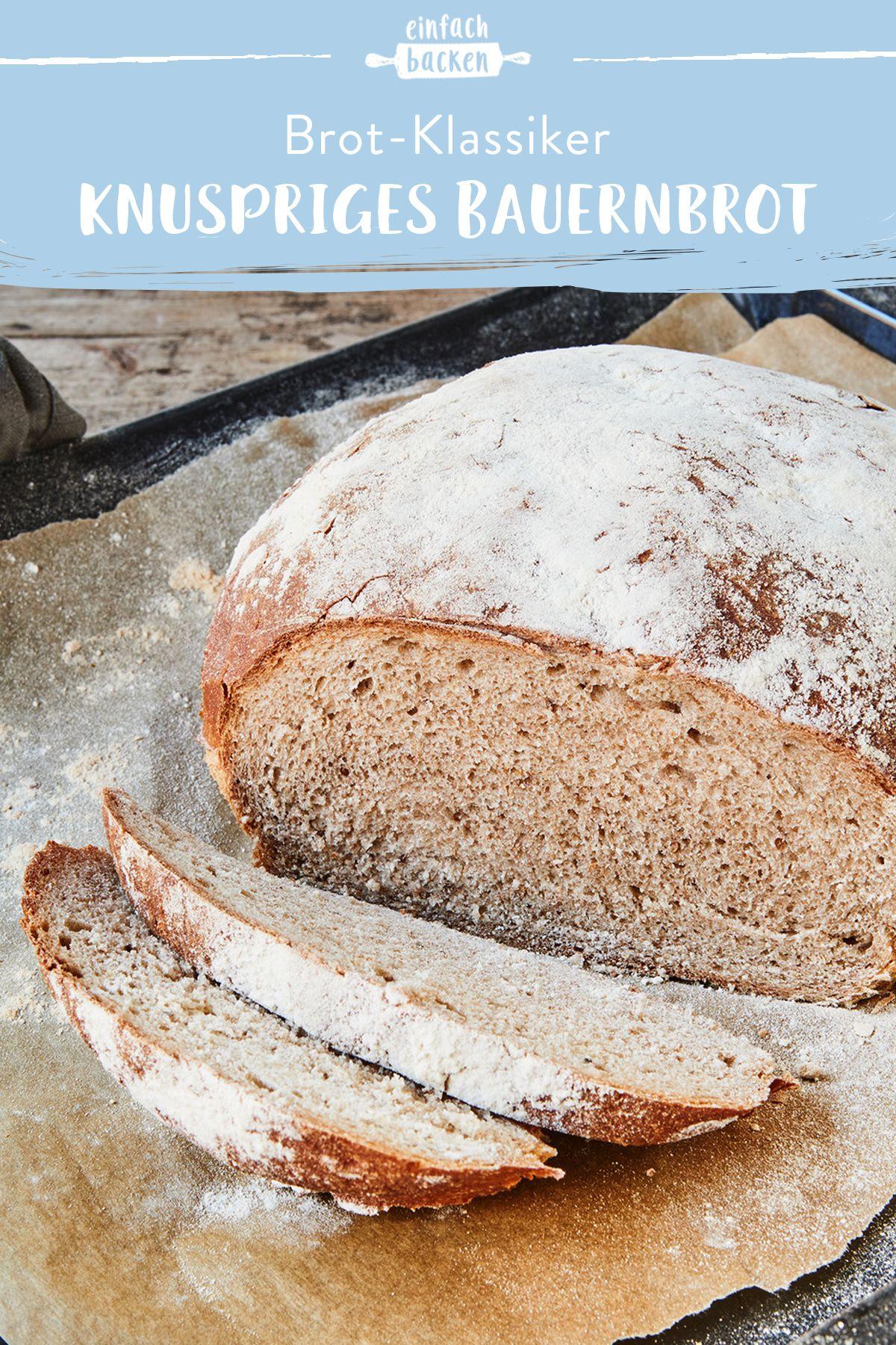 Bauernbrot - knusprig und lecker  Die besten Backrezepte mit  Gelinggarantie  Rezept  Brot backen