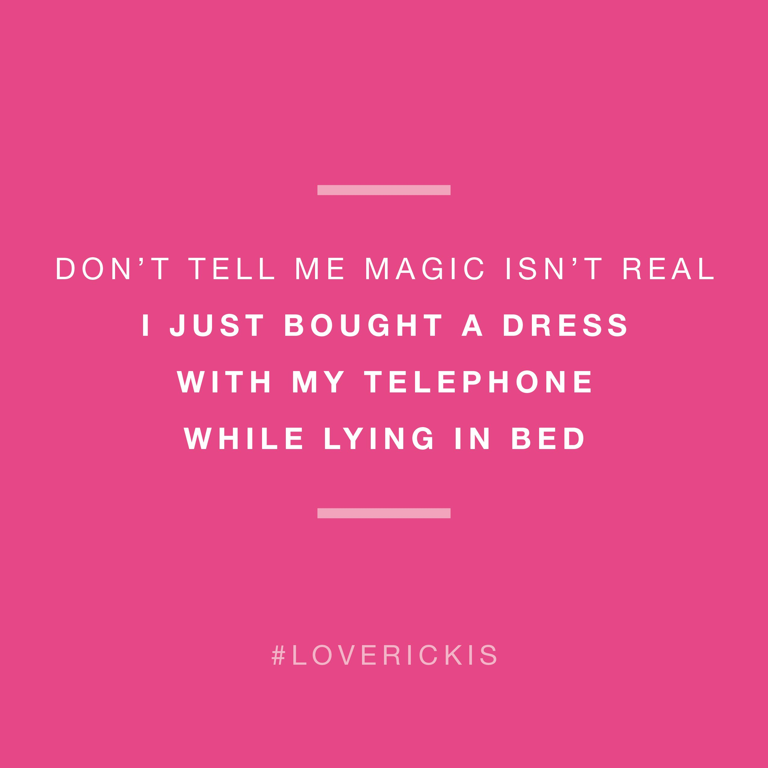 Don T Tell Me Magic Isn T Real I Just Bought A Dress With My Telephone While Lying In Bed Funny Quotes Favorite Quotes Words