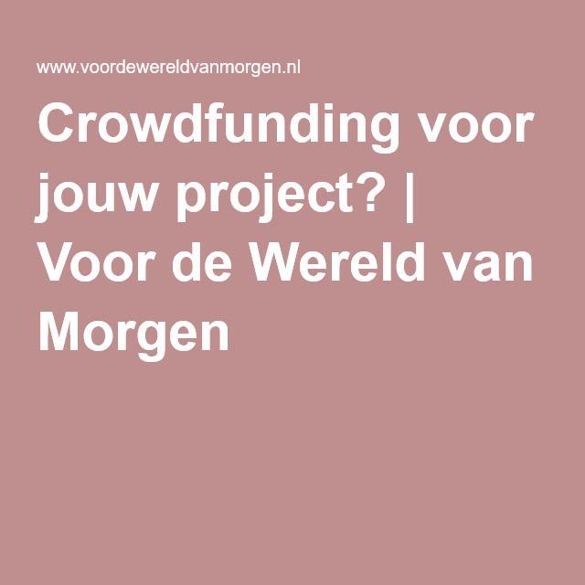 Crowdfunding voor jouw project?   Voor de Wereld van Morgen