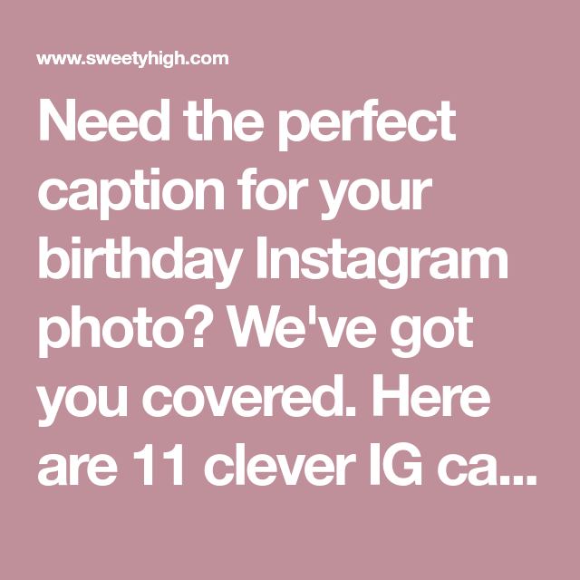 11 Clever Instagram Captions For Every Birthday Pic You Post A