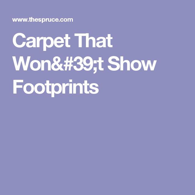 What Carpets Won T Show Footprints Footprint Carpet Shows