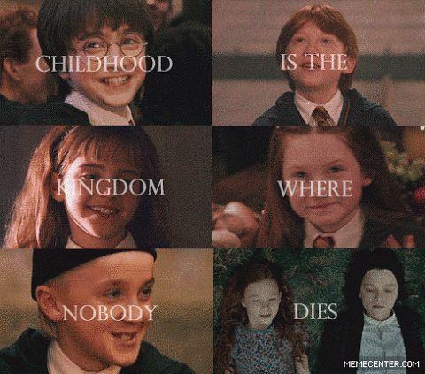 Childhood is the kingdom where nobody dies...