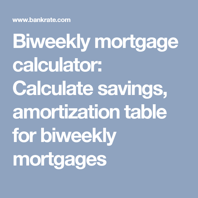 Biweekly Mortgage Calculator Calculate Savings Amortization