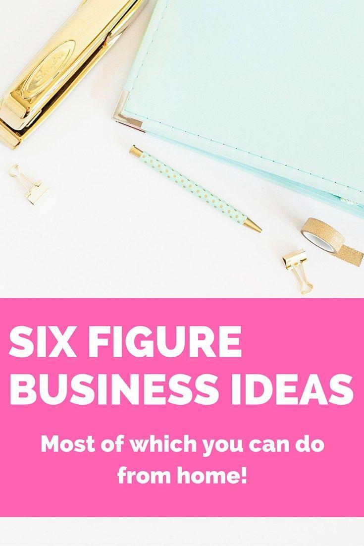 Six Figure Business Ideas: How to Start a Six Figure Business ...