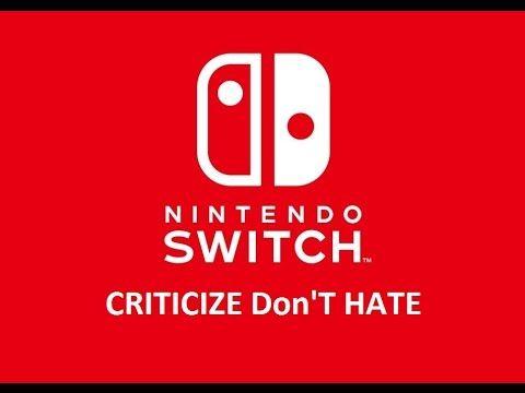 Nintendo Switch Hate - It's OK to Criticize Nintendo Switch but Not Hati...