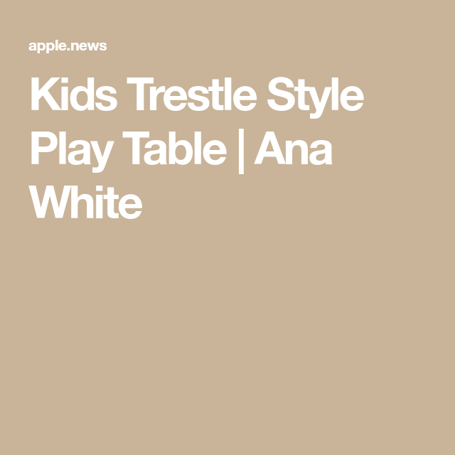 Kids Trestle Style Play Table #anawhite