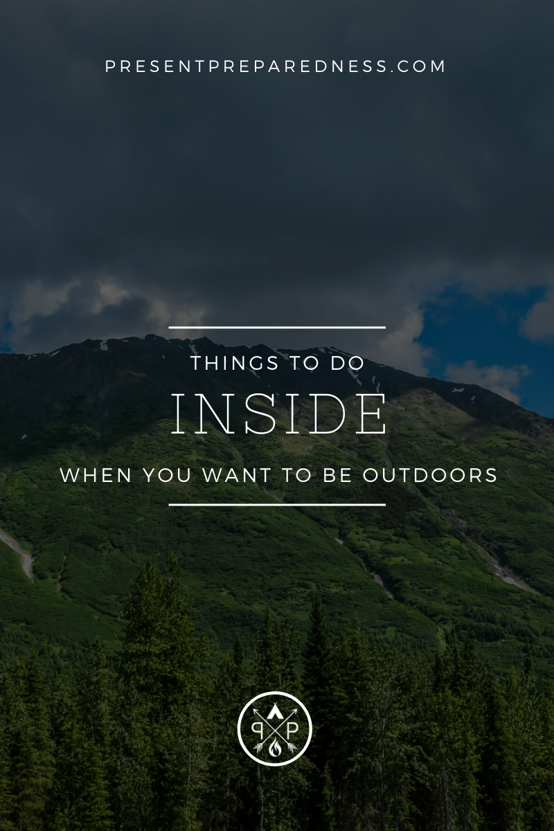 Things Outdoor Lovers Can Do Indoors - Nature doesn't always provide ideal conditions, and there are many other other reasons we may not be able to get outside. However, this is a great chance to prepare for your next adventure, whether it may be a camping trip, or that beach vacation you've been dreaming of. Here are some things you can do inside when you would rather be outdoors! #outdoors #hiking #camping #mountainlife #survival #preparedness #mountains #outside