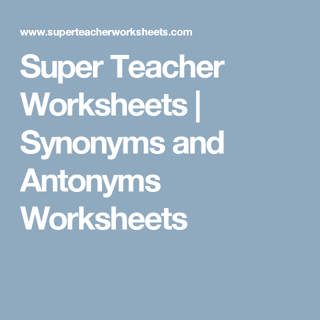 Super Teacher Worksheets | Synonyms and Antonyms Worksheets ...