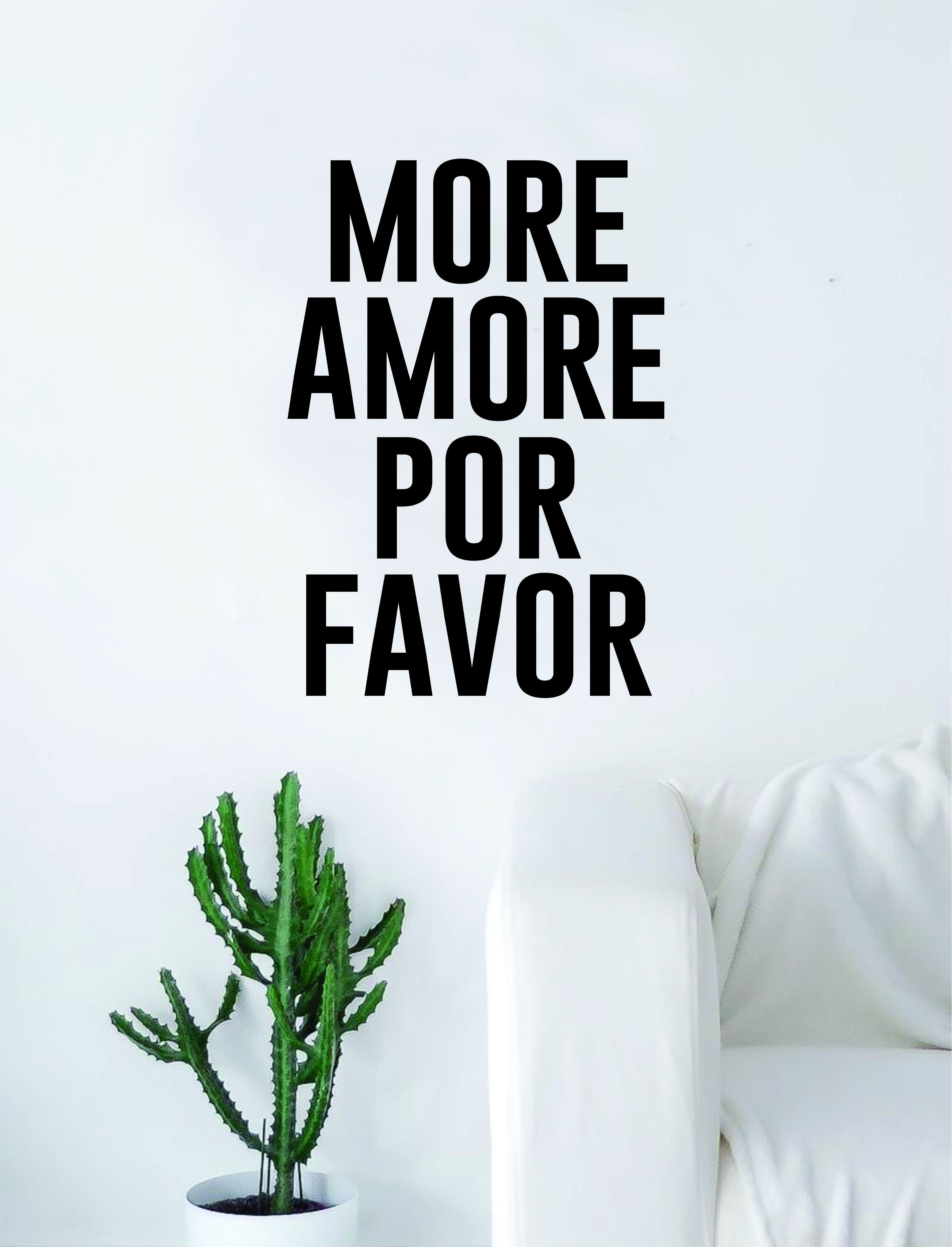 """More Amore Por FavorThe latest in home decorating. Beautiful wall vinyl decals, that are simple to apply, are a great accent piece for any room, come in an array of colors, and are a cheap alternative to a custom paint job. Default color is blackMEASUREMENTS: 28"""" x 19 1/2"""" About Our Wall Decals: * Each decal is made of high quality, self-adhesive and waterproof vinyl.* Our vinyl is rated to last 7 years outdoors and even longer indoors.* Decals can be applied to any clean, smooth and flat surfac"""