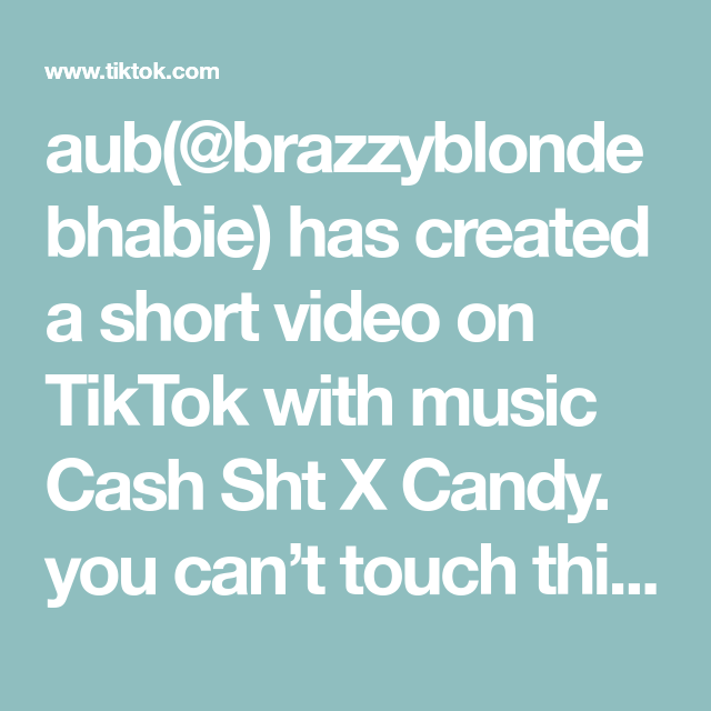 Aub Brazzyblondebhabie Has Created A Short Video On Tiktok With Music Cash Sht X Candy You Can T Touch This Fyp Foryou Video Music Canning