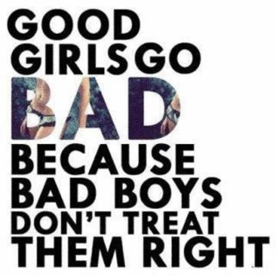 Quote Good Girls Go Bad Because Bad Boys Dont Treat Them Right