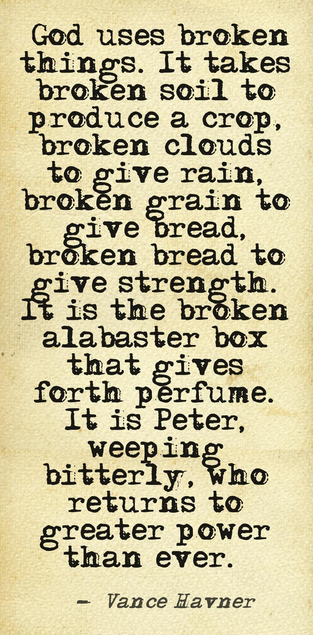God Uses Broken Things It Takes Broken Soil To Produce A Crop