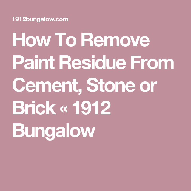 how to remove paint residue from cement stone or brick 1912