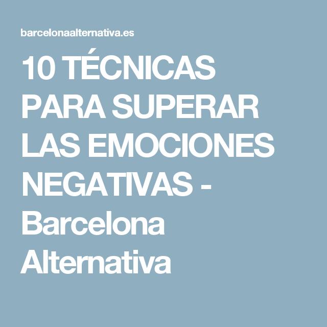 10 TÉCNICAS PARA SUPERAR LAS EMOCIONES NEGATIVAS - Barcelona Alternativa