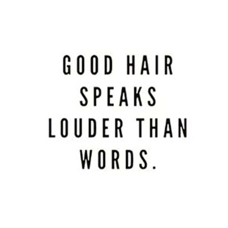 Good Hair Speaks Louder Than Words Insta Pinterest Hair Quotes