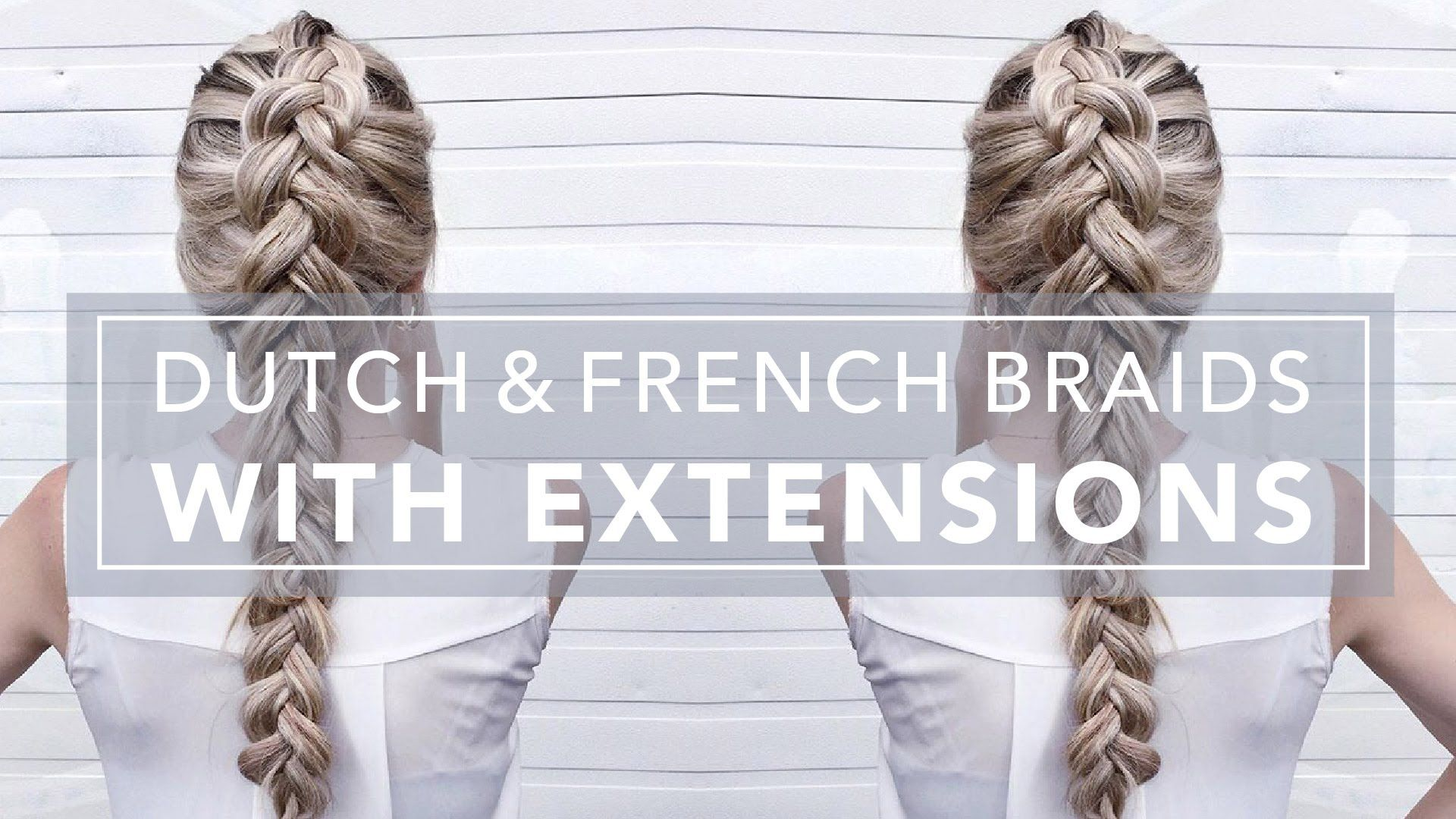 Tutorial French Dutch Braid W Extensions My Style Beauty
