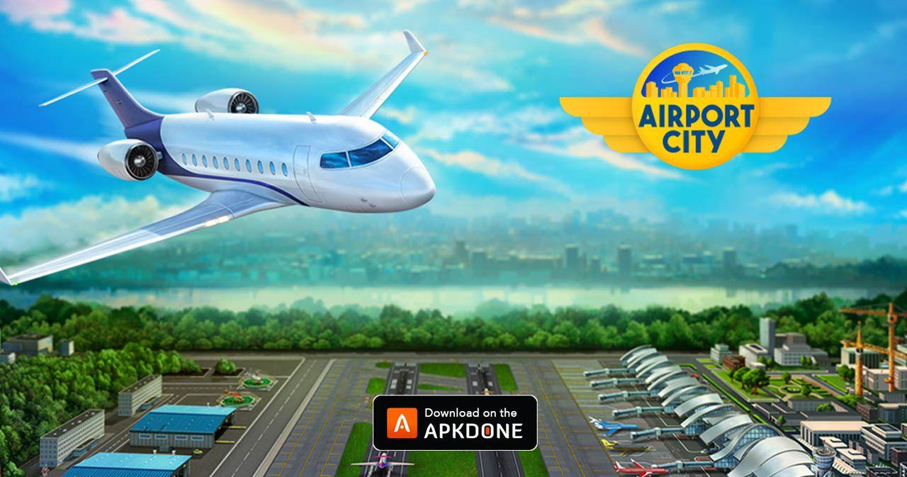 New Apk Airport City Mod Apk 8 3 12 Unlimited Money Updated Modded Apkdone Airport City City Games City Building Game