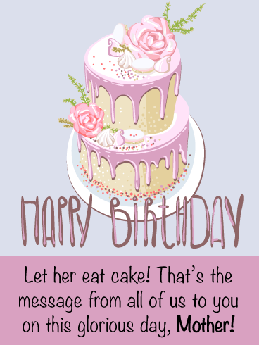 Let Her Eat Cake Happy Birthday Card For Mother From Us Birthday Greeting Cards By Davia Happy Birthday Mom Cake Happy Birthday Mommy Birthday Cards For Mother
