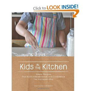 Kids in the Kitchen: Simple Recipes That Build Independence and Confidence the Montessori Way