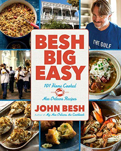 Besh big easy 101 home cooked new orleans recipes john besh want food besh big easy 101 home cooked new orleans recipes forumfinder Image collections