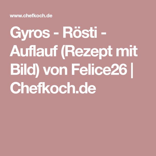 Gyros - Rösti - Auflauf (Rezept mit Bild) von Felice26   Chefkoch.de
