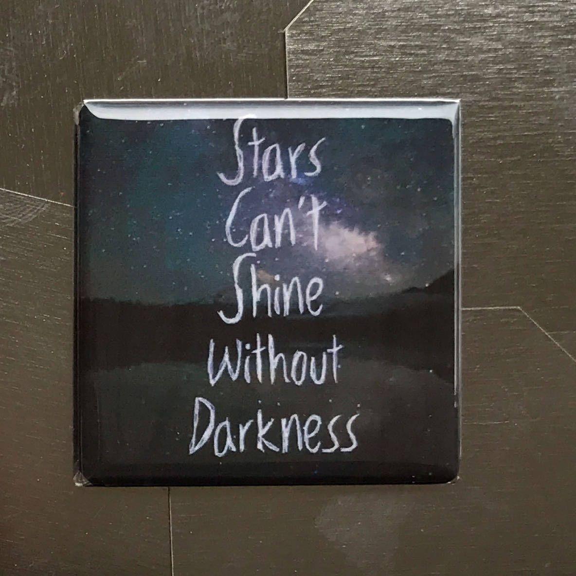 Stars can't shine...MAGNET. Custom made. 1.5x1.5inch