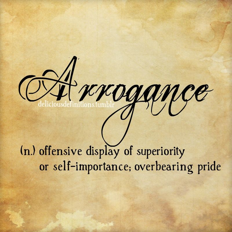 Delicious Definitions — deliciousdefinitions Arrogance