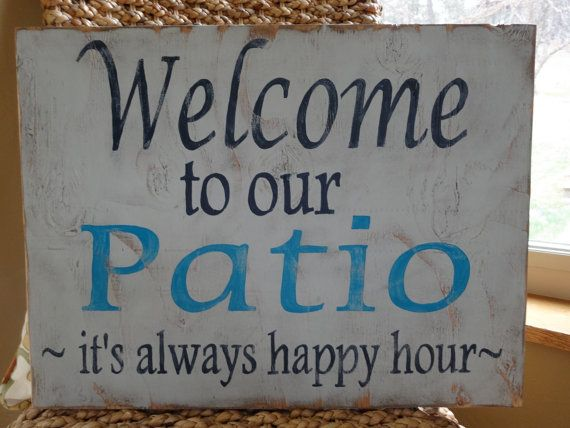 Welcome To Our Patio Its Always Happy Hour Hand Painted Wood Sign. I Made  This