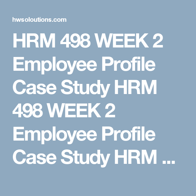 Hrm  Week  Employee Profile Case Study Hrm  Week  Employee
