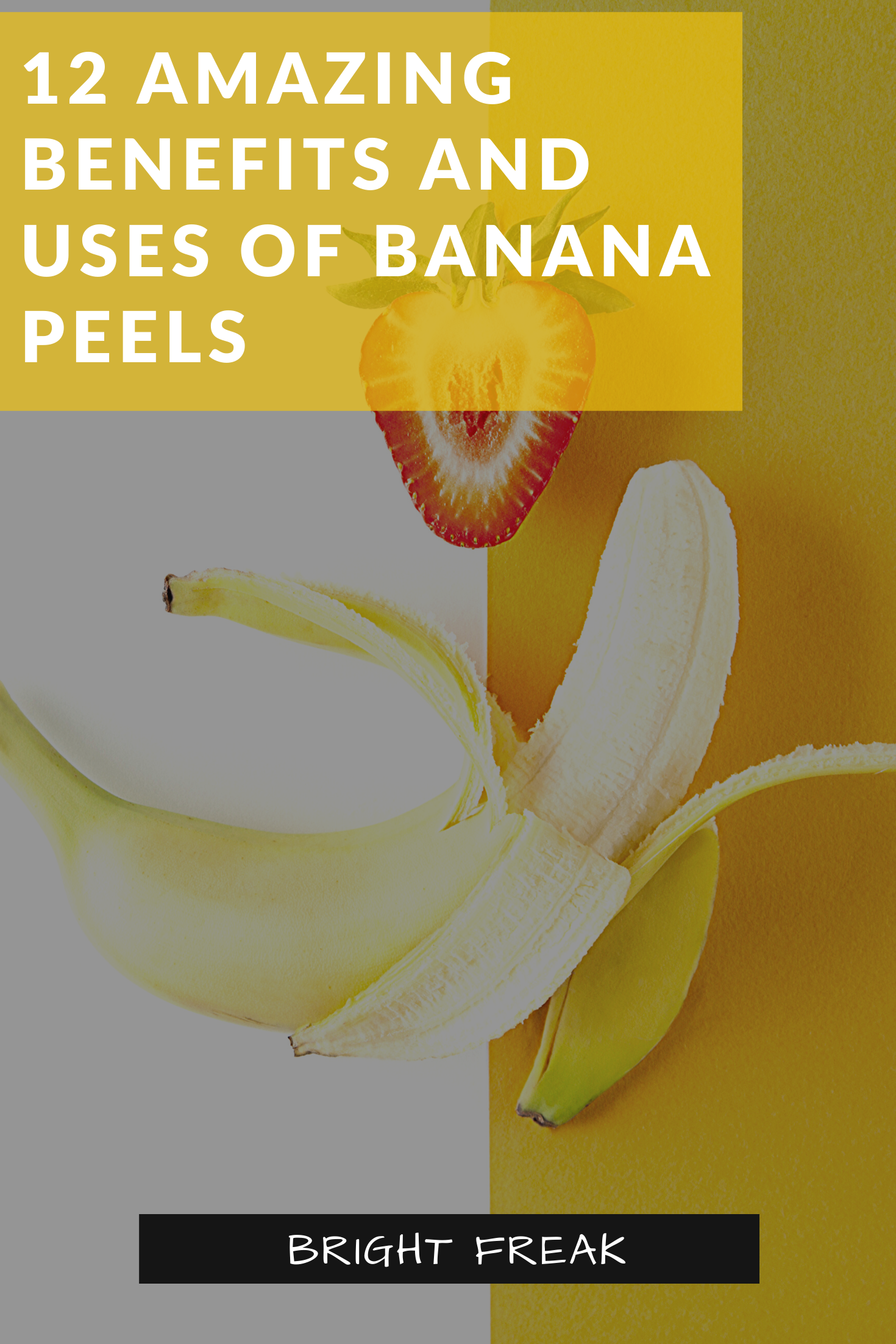 12 Amazing Banana Peels Uses Bright Freak Banana Peel Uses Banana Uses Banana Peel