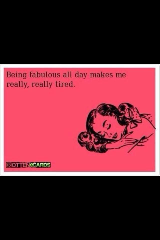 Being fabulous..