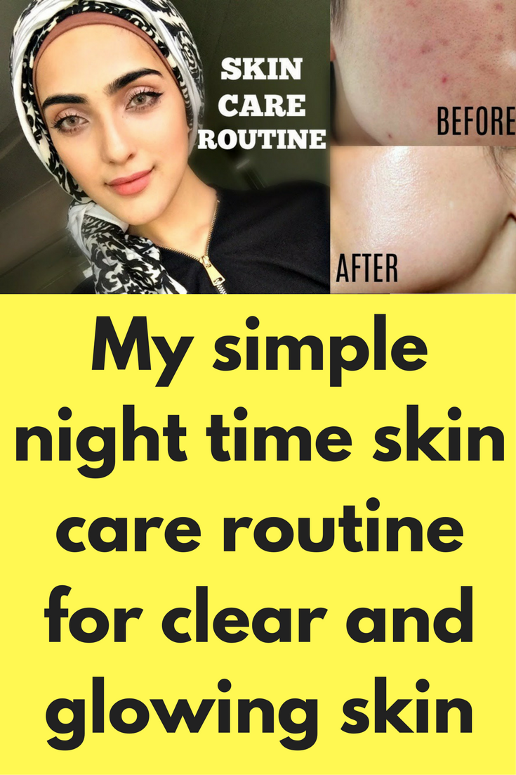 My Simple Night Time Skin Care Routine For Clear And Glowing Skin In This Post I Will Share A Simple R Night Time Skin Care Routine Skin Care Routine Skin Care