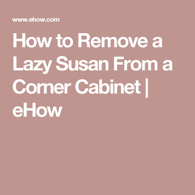 How To Remove A Lazy Susan From A Corner Cabinet