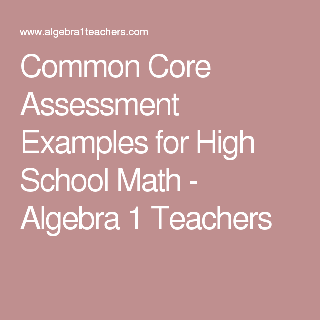 Common Core Assessment Examples For High School Math Maths Algebra