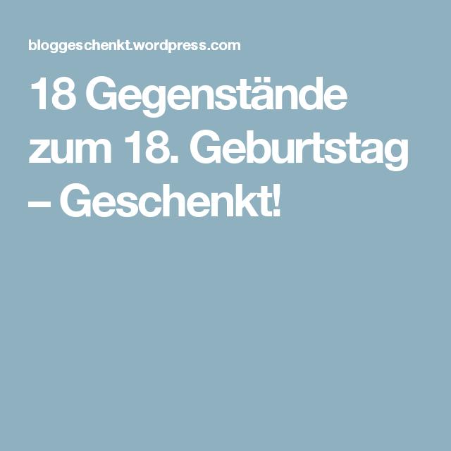 18 Gegenstande Zum 18 Geburtstag Geschenkt Spruche Birthday