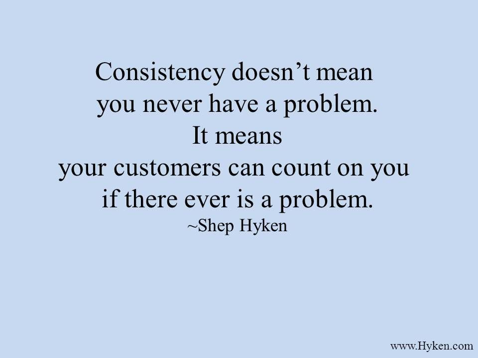 customers like it when you are always there for them  when you always fix their problems  if you