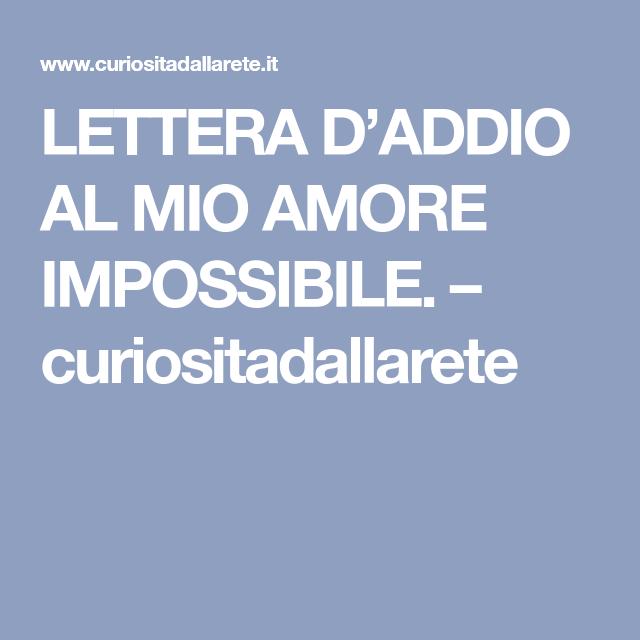 Frasi Di Addio Amore.Lettera D Addio Al Mio Amore Impossibile Curiositadallarete Poesie Sull Amore Lettera Amore