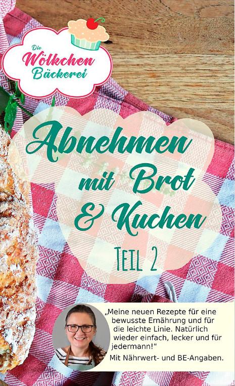 Abnehmen Mit Brot Und Kuchen Teil 2 Buch Bei Weltbild De In 2020 Brotkuchen Abnehmen Wolkchen Backerei