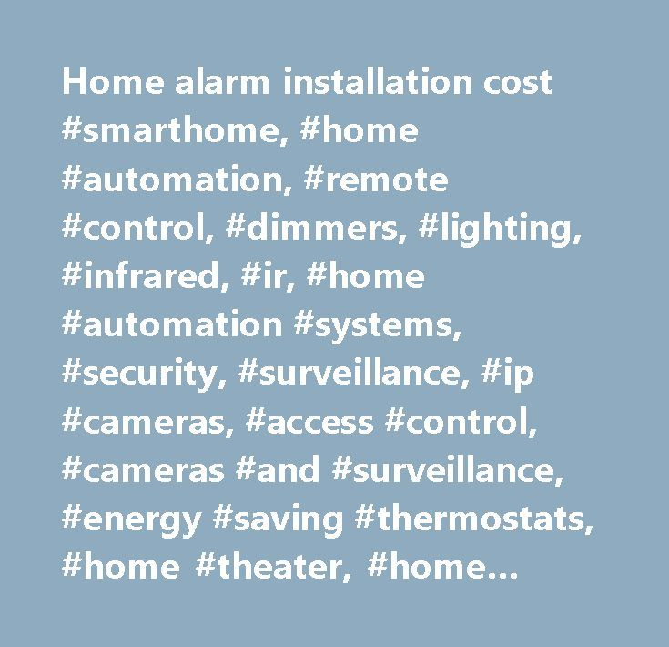 Home Alarm Installation Cost #smarthome, #home #automation, #remote #control