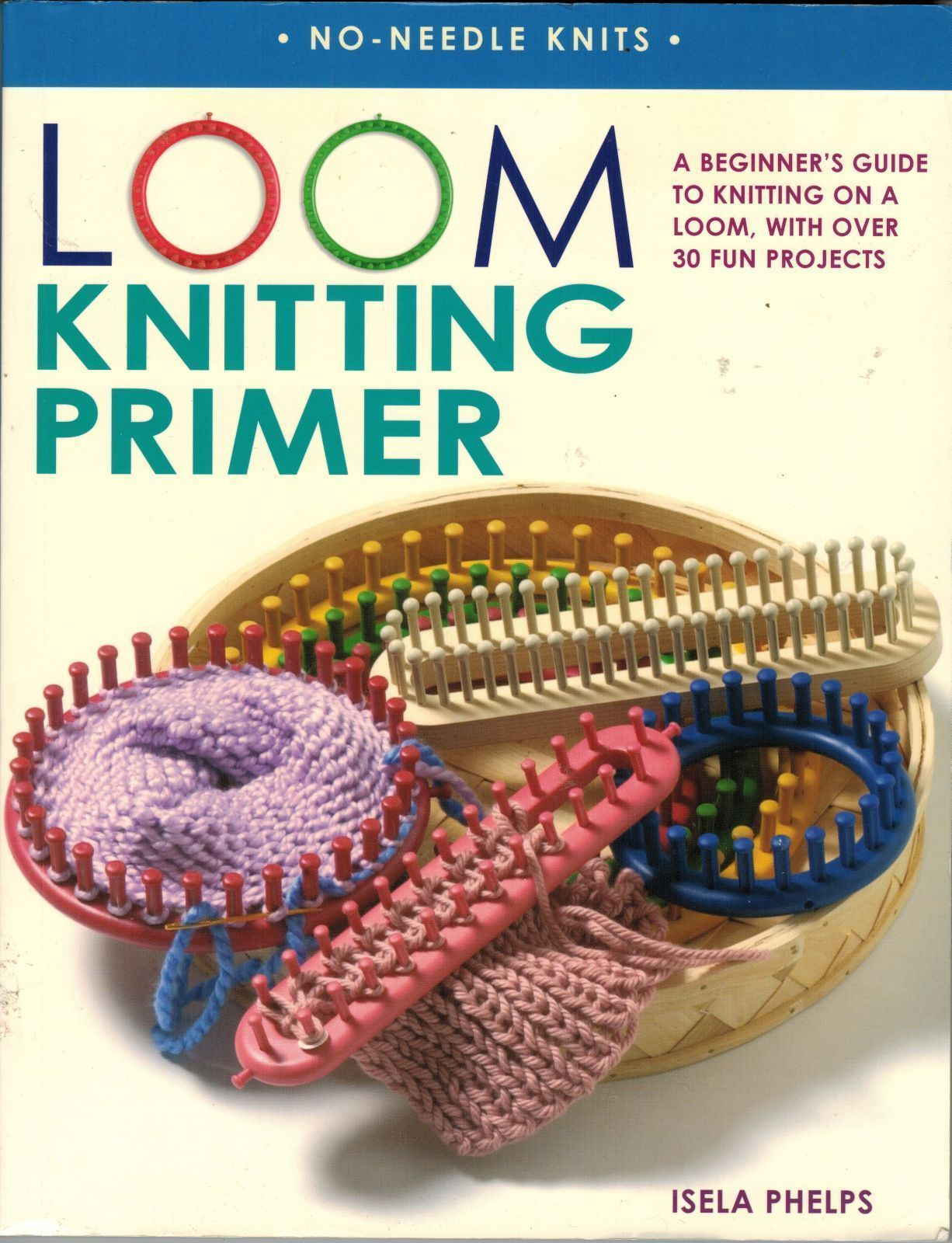 30 Projects Loom Knitting Primer Beginner\'s Guide No Needle Knits ...