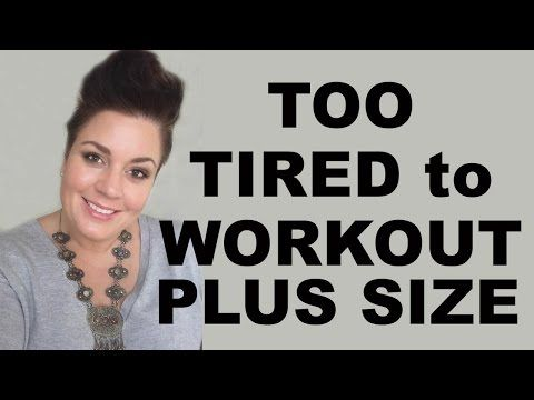 I get too tired when I workout - Exercise Fatique plus size weight loss