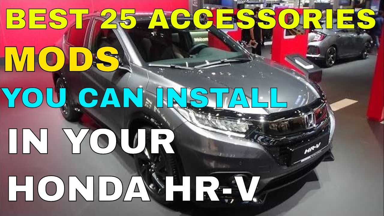 Best 25 Accessories MODS You Can Install In Your Honda HRV