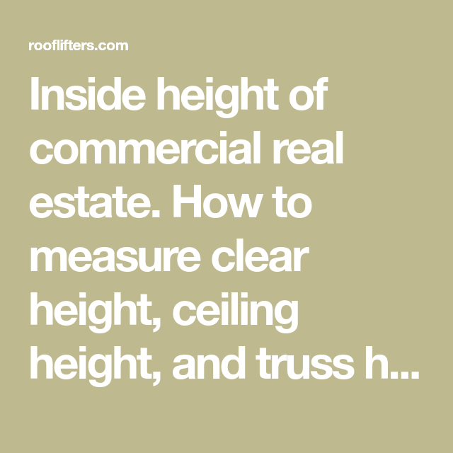 Inside Height Of Commercial Real Estate How To Measure Clear Ceiling And Truss Lift The Ro General
