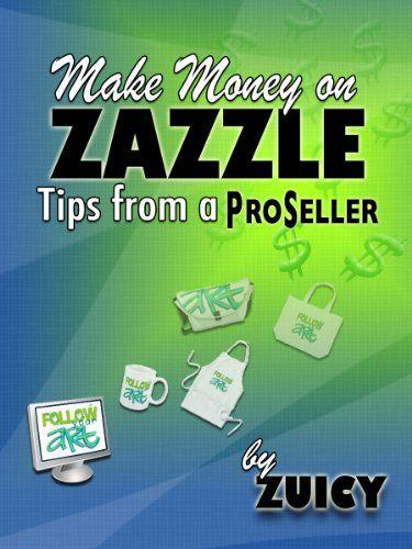 Make Money on Zazzle: Tips from a ProSeller