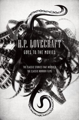 Book: H.P. Lovecraft Goes to the Movies : The Classic Stories that Inspired the Classic Horror Films