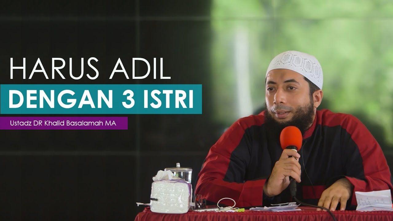Harus Adil Dengan 3 Istri Ustadz Dr Khalid Basalamah Ma