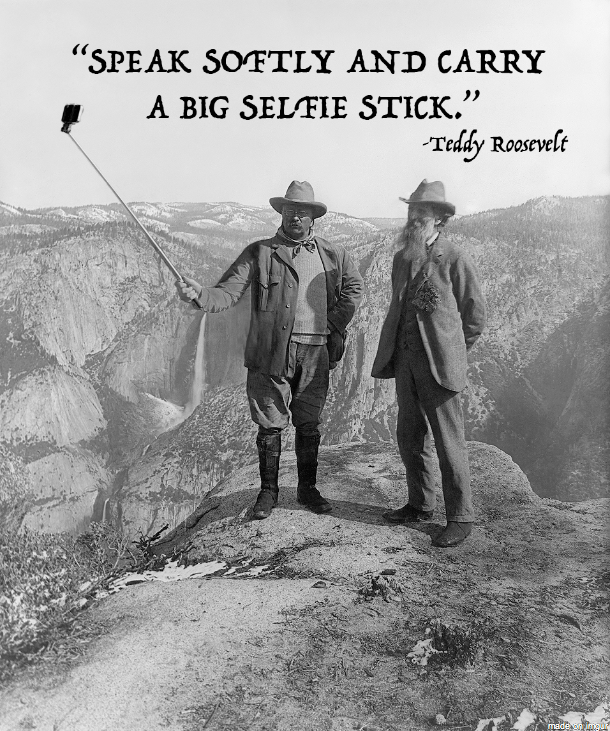 teddy roosevelt takes a selfie with bff john muir at yosemite speak softly and carry a big. Black Bedroom Furniture Sets. Home Design Ideas